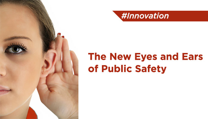 The New Eyes and Ears of Public Safety